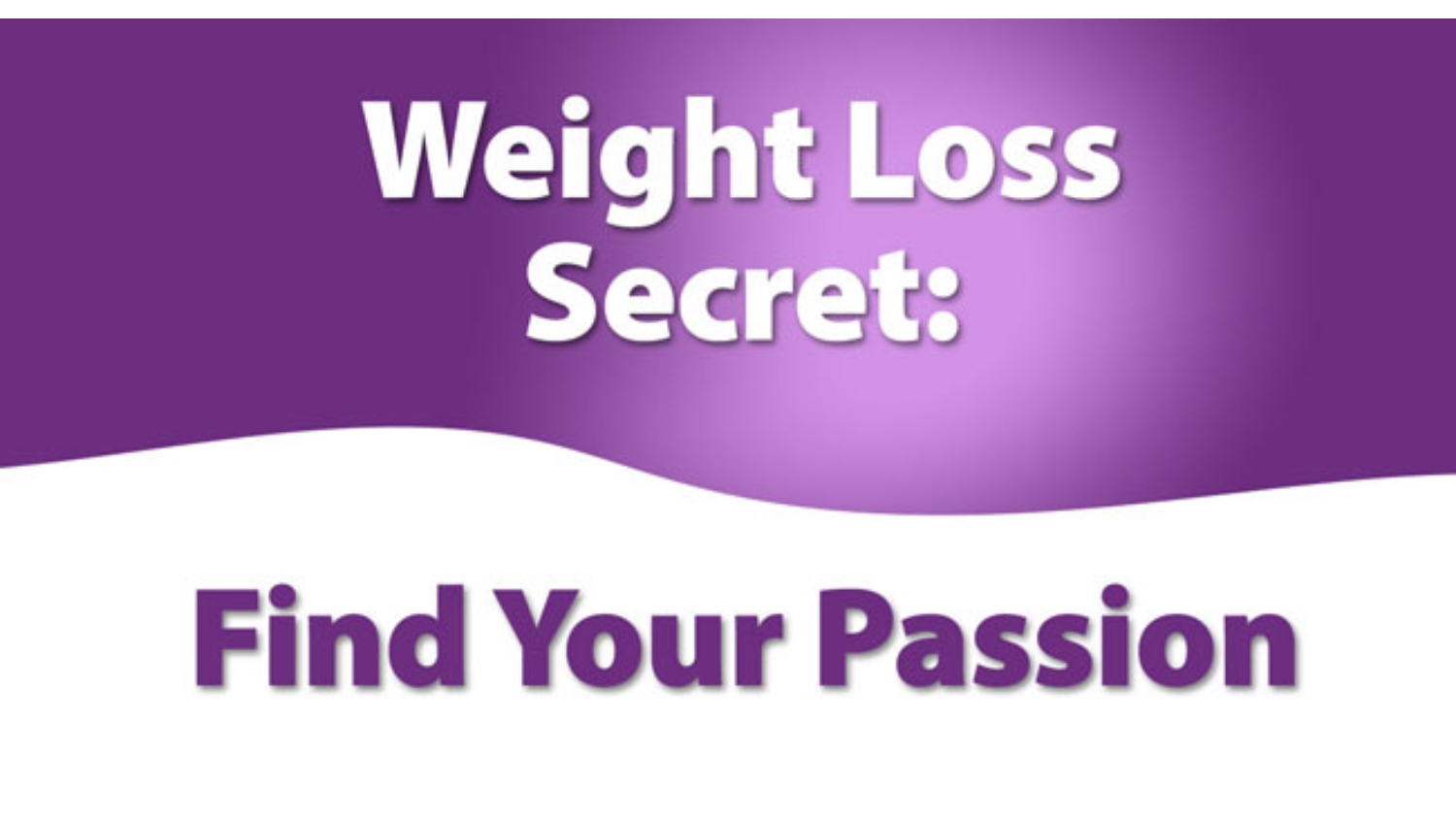 Weight Loss Secret: Finding Your Passion