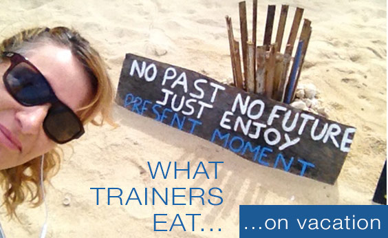 What Trainers Eat on Vacation